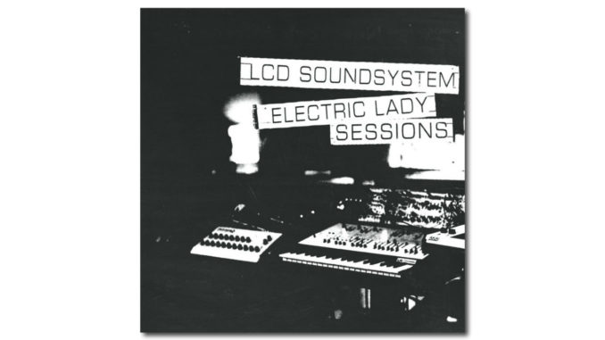 LCD Soundsystem «Electric Lady Sessions»